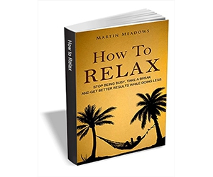 """Free eBook: """"How to Relax - Stop Being Busy, Take a Break and Get Better Results While Doing Less"""""""