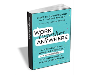 """Free eBook: """"Work Together Anywhere: A Handbook on Working Remotely -Successfully- for Individuals, Teams, and Managers ($25.00 Value) FREE for a Limited Time"""""""